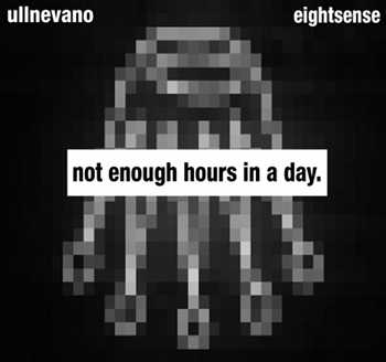 UllNevaNo x EightSense - Not Enough Hours In A Day