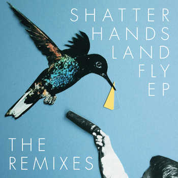 Shatter Hands - Land Fly EP - The Remixes