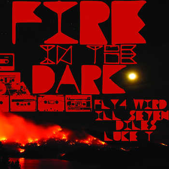 FLY4WARD, Babah Fly, Mike Wird, DJ Fast4Ward, Ill Se7en, Diles and Luke Troutman - Fire in the Dark
