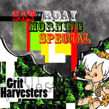 Grit Harvesters - Saturday Morning Special