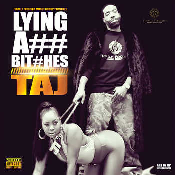 Taj - Lying Ass Bitched
