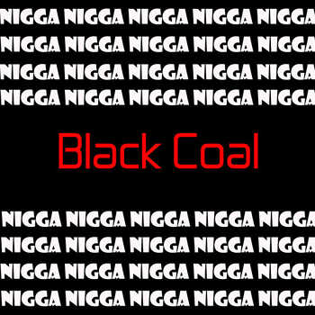 Black Coal - Damn, I m That Motherfucking Nigga