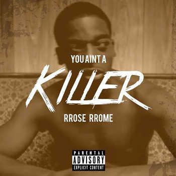 Rrose Rrome - You Ain t A Killer