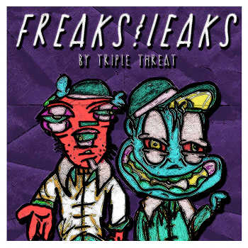 Triple Threat - Freaks and Leaks