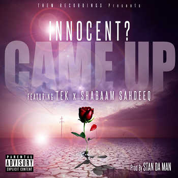 Innocent? feat. Tek and Shabaam Sahdeeq - Came Up