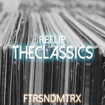 FTRSNDMTRX BeatMakers - ReFlip:TheClassics