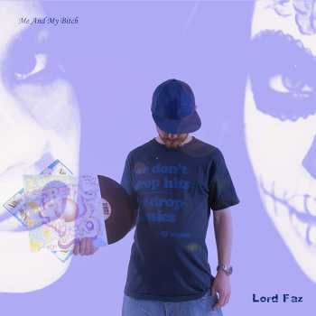 Lord Faz - Me And My Bitch