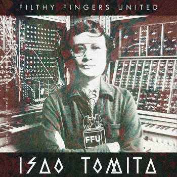 Filthy Fingers United - Isao Tomita