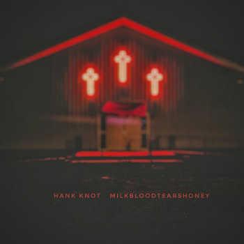 Hank Knot - milkbloodtearshoney