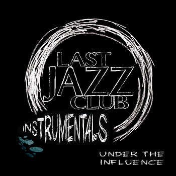 Last Jazz Club - Under The Influence (Instrumentals)