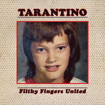 Filthy Fingers United - Tarantino