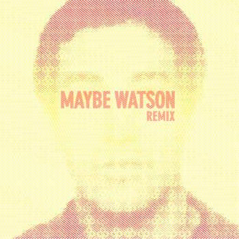 Maybe Watson Remix
