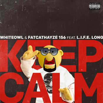 MC Whiteowl FATCATHAYZE 156 feat. L.I.F.E. Long - Keep Calm video