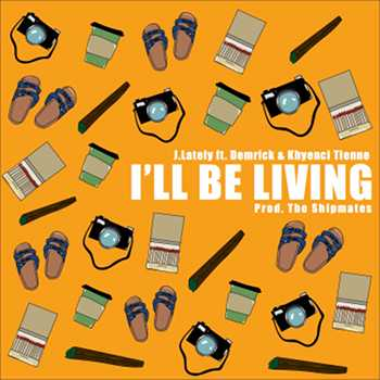 J.Lately feat. Demrick Khyenci Tienne - I ll Be Living