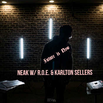Neak with R.O.E. Karlton Sellers - Future Is Now