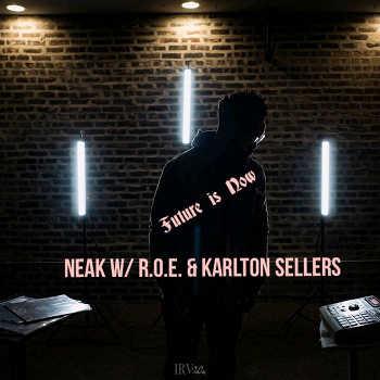 Neak with R.O.E. Karlton Sellers - Future Is Now