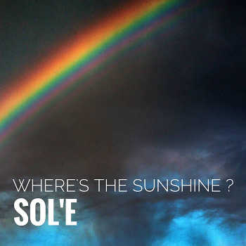 Sol e - Where s my Sunshine ?