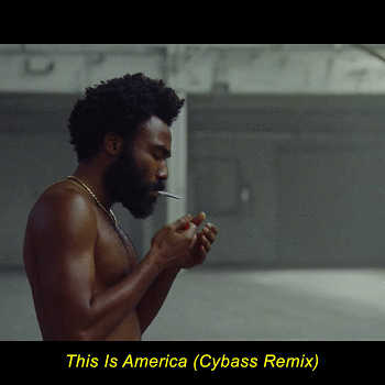 Childish Gambino - This Is America (Cybass Remix)
