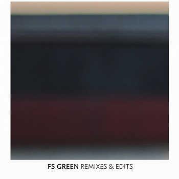 FS Green - Remixes Edits