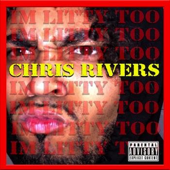 Chris Rivers - I m Litty Too