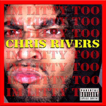 Chris Rivers - I m Litty Too (freestyle)