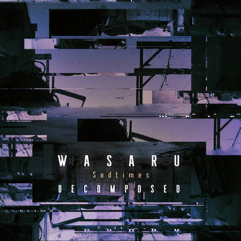 Wasaru - Sadtimes Decomposed