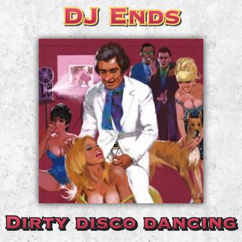 DJ Ends - Dirty Disco Dancing