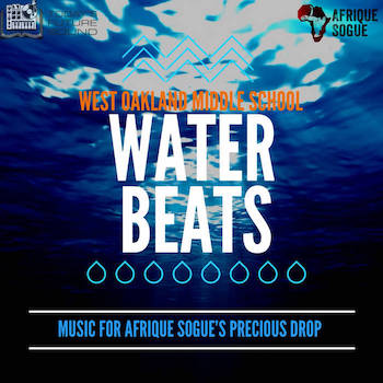 Today's Future Sound, Afrique Sogue West Oakland Middle School Present - Water Beats (Music for Afrique Sogue's Precious Drop)