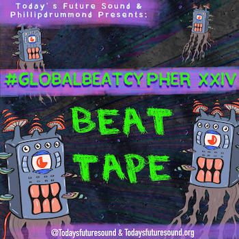 Today's Future Sound and PhillipDrummond presents - #GlobalBeatCypher Part XXIV