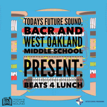 Today's Future Sound West Oakland Middle School Present - Beats4Lunch Vol. III