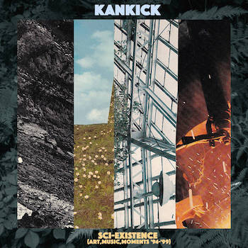 Kan Kick - SCI-EXISTENCE (Art,Music,Moments '94-'99)