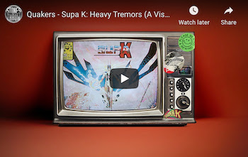 Quakers - Supa K: Heavy Tremors (A Visual Excursion)