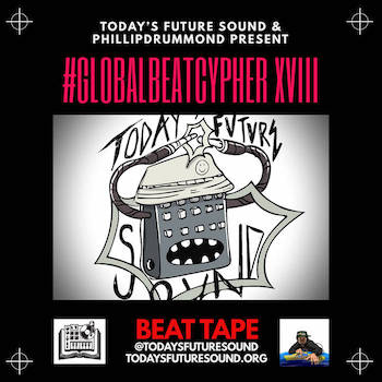 Today's Future Sound and PhillipDrummond presents: #GlobalBeatCypher Part XVIII