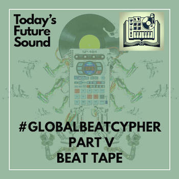 Today's Future Sound #GlobalBeatCypher Beat Tape Part V