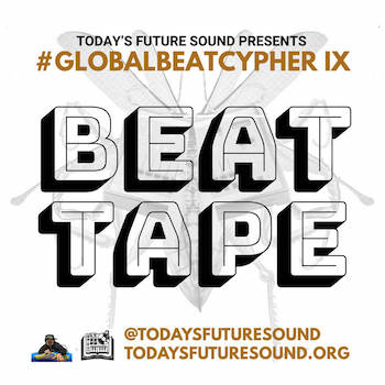 Today's Future Sound #GlobalBeatCypher Beat Tape Part X