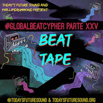 Today's Future Sound PhillipDrummond present: #Global Beat Cypher Part XXV