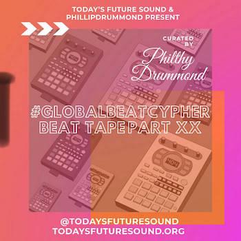 Today's Future Sound PhillipDrummond presents: #GlobalBeatCypher Part XX
