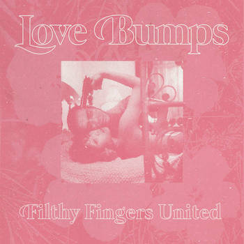 Filthy Fingers United - love bumps