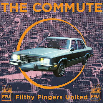Filthy Fingers United - The Commute