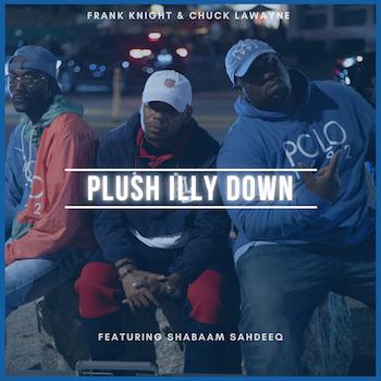 Frank Knight Chuck LaWayne feat. Shabaam Sahdeeq - Plush Illy Down video