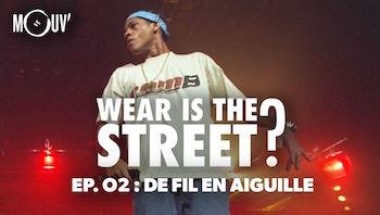 Wear Is The Street? De fil en aiguille (2/3)