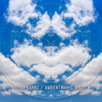 Andrei Barbu - Ambientwaves Session
