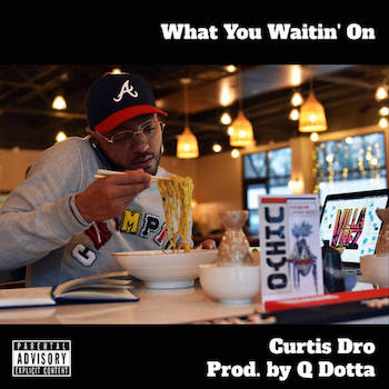 Curtis Dro Qdotta - What You Waitin On