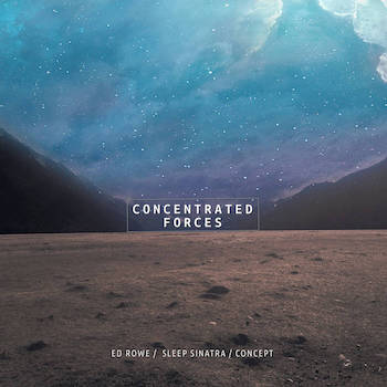 Ed Rowe, Sleep Sinatra Concept - Concentrated Forces