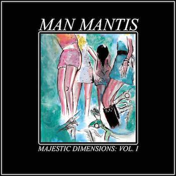 Man Mantis – Majestic Dimensions Vol. I