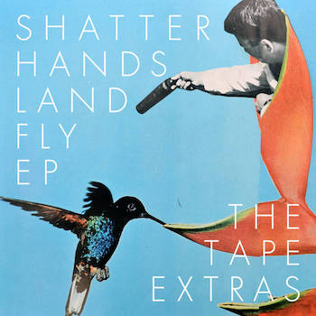 Shatter Hands - Land Fly EP - The Tape Extras