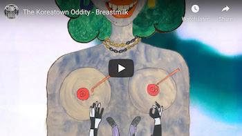 The Koreatown Oddity - Breastmilk video