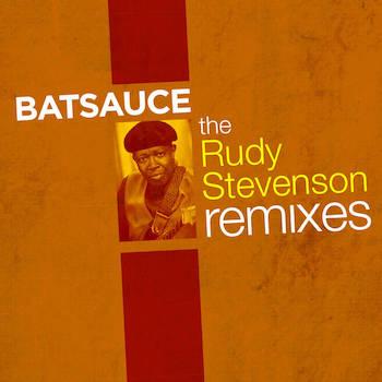 Batsauce - The Rudy Stevenson Remixes