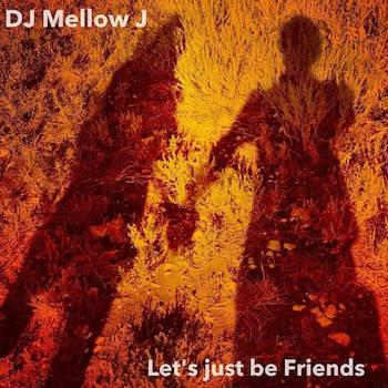 DJ Mellow J - Let s just be Friends