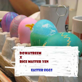 Dowatreem x Rice Master Yen - Easter Eggs